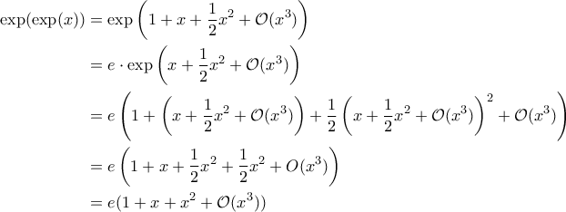 \displaystyle{\begin{aligned}  \exp(\exp(x)) &= \exp\left(1 + x + \frac{1}{2}x^2 + \mathcal{O}(x^3)\right) \\  &= e \cdot \exp\left(x + \frac{1}{2} x^2 + \mathcal{O}(x^3)\right) \\  &= e\left(1 + \left(x + \frac{1}{2}x^2 + \mathcal{O}(x^3)\right) + \frac{1}{2}\left(x + \frac{1}{2}x^2 + \mathcal{O}(x^3)\right)^2 + \mathcal{O}(x^3) \right) \\  &=e\left(1 + x + \frac{1}{2}x^2 + \frac{1}{2}x^2 + O(x^3) \right) \\  &=e(1 + x + x^2 + \mathcal{O}(x^3))  \end{aligned}}