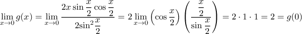 \displaystyle \mathop {\lim }\limits_{x \to 0} g(x) = \mathop {\lim }\limits_{x \to 0} \dfrac{{2x\sin \dfrac{x}{2}\cos \dfrac{x}{2}}}{{2{{\sin }^2}\dfrac{x}{2}}} = 2\mathop {\lim }\limits_{x \to 0} \left( {\cos \dfrac{x}{2}} \right)\left( {\dfrac{{\dfrac{x}{2}}}{{\sin \dfrac{x}{2}}}} \right) = 2 \cdot 1 \cdot 1 = 2=g(0)