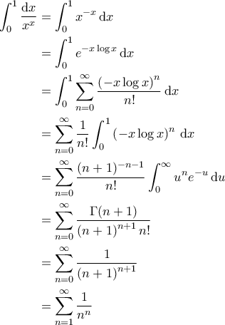 \displaystyle{\begin{aligned}  \int_{0}^{1} \frac{\mathrm{d}x}{x^x} &= \int_{0}^{1} x^{-x} \, \mathrm{d}x   \\    &= \int_{0}^{1} e^{-x \log x } \, \mathrm{d}x\\    &=\int_{0}^{1} \sum_{n=0}^{\infty} \frac{\left ( -x \log x \right )^n}{n!} \, \mathrm{d}x \\    &=\sum_{n=0}^{\infty} \frac{1}{n!} \int_{0}^{1} \left ( -x \log x \right )^n \, \mathrm{d}x \\    &= \sum_{n=0}^{\infty} \frac{(n+1)^{-n-1}}{n!} \int_{0}^{\infty} u^n e^{-u} \, \mathrm{d}u \\   &= \sum_{n=0}^{\infty} \frac{\Gamma(n+1)}{\left ( n+1 \right )^{n+1} n!} \\   &= \sum_{n=0}^{\infty} \frac{1}{\left ( n+1 \right )^{n+1}} \\   &= \sum_{n=1}^{\infty}  \frac{1}{n^n}   \end{aligned} }