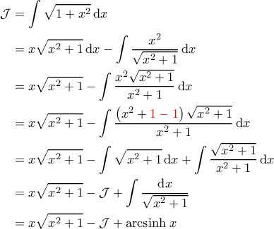 \displaystyle{\begin{aligned}  \mathcal{J} &= \int \sqrt{1+x^2} \, \mathrm{d}x \\   &= x\sqrt{x^2+1} \, \mathrm{d}x - \int \frac{x^2}{\sqrt{x^2+1}} \, \mathrm{d}x \\    &=x \sqrt{x^2+1} - \int \frac{x^2 \sqrt{x^2+1}}{x^2+1} \, \mathrm{d}x \\    &=x \sqrt{x^2+1} - \int \frac{\left ( x^2+{\color{red}{1-1}} \right ) \sqrt{x^2+1}}{x^2+1} \, \mathrm{d}x \\    &= x \sqrt{x^2+1} - \int \sqrt{x^2+1} \, \mathrm{d}x + \int \frac{\sqrt{x^2+1}}{x^2+1} \, \mathrm{d}x  \\    &=x \sqrt{x^2+1} - \mathcal{J} + \int \frac{\mathrm{d}x}{\sqrt{x^2+1}} \\   &= x \sqrt{x^2+1} - \mathcal{J} + \mathrm{arcsinh}\;  x   \end{aligned}}