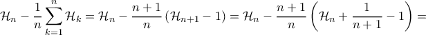 \displaystyle{ \displaystyle{ \mathcal{H}_n - \frac{1}{n} \sum_{k=1}^{n} \mathcal{H}_k }=\mathcal{H}_n -\dfrac {n+1}{n} \left ( \mathcal{H}_{n+1} - 1  \right )} = \mathcal{H}_n -\dfrac {n+1}{n} \left ( \mathcal{H}_{n} + \dfrac {1}{n+1}- 1  \right )= } }